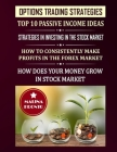 Options Trading Strategies: Top 10 Passive Income Ideas: Strategies In Investing In The Stock Market: How To Consistently Make Profits In The Fore Cover Image