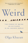 Weird: The Power of Being an Outsider in an Insider World Cover Image