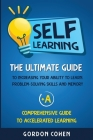Self-Learning: The Ultimate Guide to Increasing Your Ability to Learn, Problem-Solving Skills and Memory + A Comprehensive Guide to A Cover Image