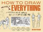 How to Draw Nearly Everything (Dover Books on Art Instruction and Anatomy) Cover Image