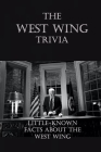 The West Wing Trivia: Little-Known Facts About The West Wing: Questions and Answer About The West Wings To Test Your Knowledge Cover Image
