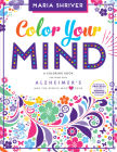 Color Your Mind: A Coloring Book for Those with Alzheimer's and the People Who Love Them Cover Image