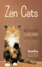 Zen Cats: Meditations for the Wise Minds of Cat Lovers (Inspirational Meditation Gifts for Cat Lovers and Readers of Zen Dogs) Cover Image