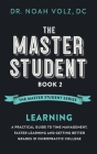 The Master Student: Book 2: LEARNING: A Practical Guide To Time Management, Faster Learning, And Getting Better Grades In Chiropractic Col Cover Image