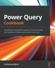 Power Query Cookbook: Use effective and powerful queries in Power BI Desktop and Dataflows to prepare and transform your data Cover Image