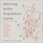 Winning at the Acquisition Game Lib/E: Tools, Templates, and Best Practices Across the M&A Process Cover Image
