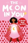 The Moon In You: A Period Book For Girls Cover Image