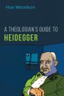 A Theologian's Guide to Heidegger Cover Image