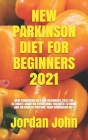 New Parkinson Diet for Beginners 2021: New Parkinson Diet for Beginners 2021: The Ultimate Guide on Everything You Need to Know and on How to Prepare Cover Image