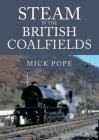 Steam in the British Coalfields Cover Image