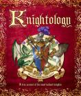 Knightology: A True Account of the Most Valiant Knights (Ologies) Cover Image