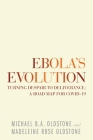Ebola's Evolution: Turning Despair to Deliverance: a Road Map for Covid-19 Cover Image