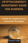 Cryptocurrency Investment Guide for Dummies: A Guide On Cryptocurrency Investment Strategies. Cover Image