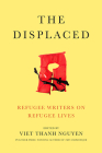 The Displaced: Refugee Writers on Refugee Lives Cover Image