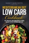 Mediterranean Diet Low Carb Cookbook: Fast and Easy Low Carb Recipes to Make Healthy Eating Delicious Every Day Cover Image