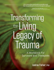 Transforming the Living Legacy of Trauma: A Workbook for Survivors and Therapists Cover Image