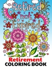 Retired Not Expired - Retirement Coloring Book: Fun Relaxing & Easy Adult Coloring Gift Book for Retired Men Women & Seniors with Inspirational Motiva Cover Image
