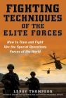 Fighting Techniques of the Elite Forces: How to Train and Fight like the Special Operations Forces of the World Cover Image