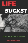 Life Sucks: How To Make It Better? Cover Image