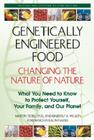 Genetically Engineered Food: Changing the Nature of Nature: What You Need to Know to Protect Yourself, Your Family, and Our Plan Cover Image