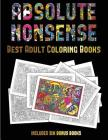 Best Adult Coloring Books (Absolute Nonsense): This Book Has 36 Coloring Sheets That Can Be Used to Color In, Frame, And/Or Meditate Over: This Book C Cover Image