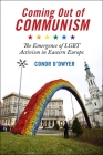 Coming Out of Communism: The Emergence of Lgbt Activism in Eastern Europe Cover Image