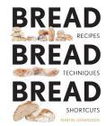 Bread Bread Bread: Recipes, Advice & Shortcuts Cover Image