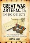 Great War Artefacts in 100 Objects: The Story Behind Your First World War Family Treasures Cover Image