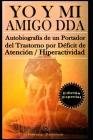 YO Y MI Amigo DDA - Autobiografía de un Portador del Trastorno por Déficit de Atención / Hiperactividad. Edición Especial Cover Image