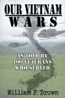 Our Vietnam Wars, Volume 1: as told by 100 veterans who served Cover Image