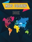 Maps Coloring Book: Geography Coloring Book, World Geography Workbook, Maps of World Regions, Continents Cover Image
