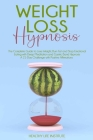 Weight Loss Hypnosis: The Complete Guide to Lose Weight, Burn Fat and Stop Emotional Eating with Deep Meditation and Gastric Band Hypnosis. Cover Image