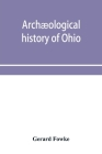 Archæological history of Ohio: The Mound builders and later Indians Cover Image