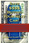 Save $$$$ Buying Your Next Car!: This Proven Method Could Save You Thousands on Your Next Car Shopping Experience! Cover Image