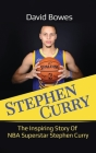 Stephen Curry: The Inspiring Story of NBA Superstar Stephen Curry Cover Image