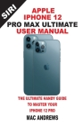 Apple Iphone 12 Pro Max Ultimate User Manual: The Ultimate Handy Guide to Master Your Iphone 12 Pro Max and Ios 14 Update With Comprehensive Tips And Cover Image