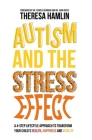 Autism and the Stress Effect: A 4-Step Lifestyle Approach to Transform Your Child's Health, Happiness and Vitality Cover Image