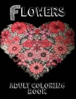 Flowers Adult Coloring Book: Coloring Book with Bouquets, Wreaths, Swirls, Patterns, Decorations, Inspirational Designs, and Much More Cover Image