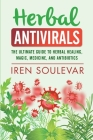 Herbal Antivirals: The Ultimate Guide to Herbal Healing, Magic, Medicine, Antivirals, and Antibiotics Cover Image