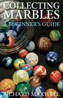 Collecting Marbles: A Beginner's Guide: Learn how to RECOGNIZE the Classic Marbles IDENTIFY the Nine Basic Marble Features PLAY the Old Ga Cover Image