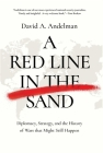 A Red Line in the Sand: Diplomacy, Strategy, and the History of Wars That Might Still Happen Cover Image