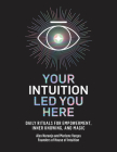 Your Intuition Led You Here: Daily Rituals for Empowerment, Inner Knowing, and Magic Cover Image