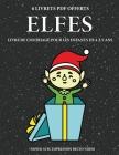 Livre de coloriage pour les enfants de 4 à 5 ans (Elfes): Ce livre dispose de 40 pages à colorier sans stress pour réduire la frustration et pour amél Cover Image