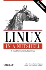 Linux in a Nutshell: A Desktop Quick Reference (In a Nutshell (West Publishing)) Cover Image