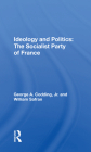 Ideology and Politics: The Socialist Party of France Cover Image