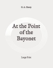 At the Point of the Bayonet: Large Print Cover Image