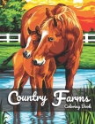 Country Farm Coloring Book: For Adult With Beautiful Farm Animals Charming and Country Farm Scenes for Stress Relief and Relaxation Cover Image
