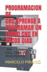 Programacion de Cnc.Aprende a Programar Un Torno Cnc En Pocos Dias: Ideal Para Principiantes. Cover Image