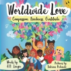World Wide Love: Compassion. Kindness. Gratitude For Kids Cover Image