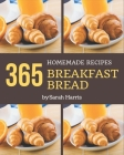 365 Homemade Breakfast Bread Recipes: Start a New Cooking Chapter with Breakfast Bread Cookbook! Cover Image